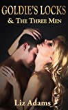 img - for Goldie's Locks and the Three Men (A Modern Erotic Fairy Tale Fantasy for Women) book / textbook / text book