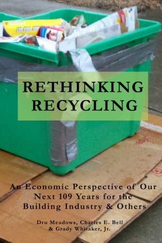 Rethinking Recycling: An Economic Perspective of Our Next 109 Years for the Building Industry & Others