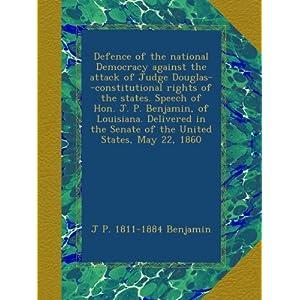【クリックでお店のこの商品のページへ】Defence of the national Democracy against the attack of Judge Douglas--constitutional rights of the states. Speech of Hon. J. P. Benjamin, of Louisiana. Delivered in the Senate of the United States, May 22, 1860 [ペーパーバック]