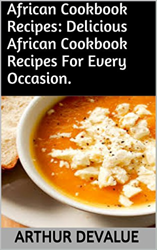 African Cookbook Recipes: Delicious African Cookbook Recipes For Every Occasion. by ARTHUR DEVALUE