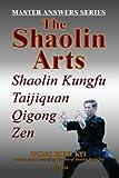 The Shaolin Arts: Shaolin Kungfu, Taijiquan, Qiqong and Zen