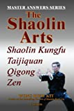 img - for The Shaolin Arts: Master Answers Series: Shaolin Kungfu, Taijiquan, Qigong and Zen book / textbook / text book