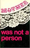 MOTHER WAS NOT A PERSON (Selected Writings of Montreal Women) (0919618006) by Anderson, Margaret