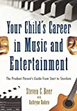 Your Child's Career in Music and Entertainment: The Prudent Parent's Guide from Start to Stardom