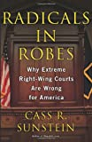 Radicals in Robes: Why Extreme Right-Wing Courts Are Wrong for America (0465083269) by Sunstein, Cass R.