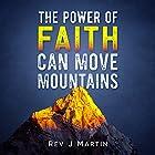 The Power of Faith Can Move Mountains: Attain Health, Happiness, and Love Hörbuch von Rev J Martin Gesprochen von: Ryan Sitzberger
