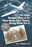 img - for The Allied Resupply Effort in the China-Burma-India Theater During World War II book / textbook / text book