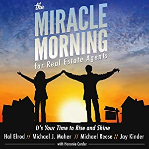 The Miracle Morning for Real Estate Agents: It's Your Time to Rise and Shine (the Miracle Morning Book Series 2) Audiobook