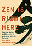 Zen Is Right Here: Teaching Stories a...