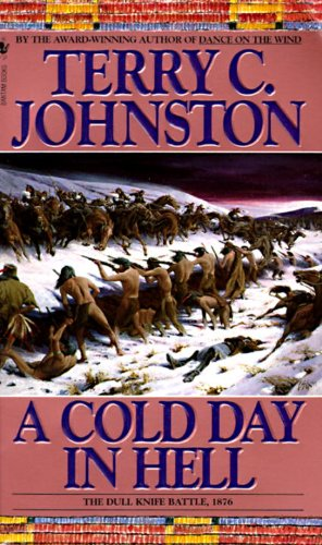 A Cold Day In Hell: The Spring Creek Encounters, The Cedar Creek Fight With Sitting Bull'S Sioux, And The Dull Knife Battle, November 25, 1876
