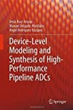 img - for Device-Level Modeling and Synthesis of High-Performance Pipeline ADCs 2011 edition by Ruiz-Amaya, Jes s, Delgado-Restituto, Manuel, Rodr guez-V zq (2011) Hardcover book / textbook / text book