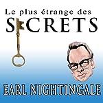 Le Plus Etrange Des Secrets [The Strangest Secret] (French Edition)   Earl Nightingale