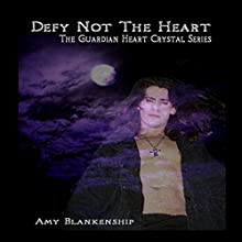 Defy Not the Heart: The Guardian Heart Crystal Series (       UNABRIDGED) by Amy Blankenship Narrated by Jeff Bower