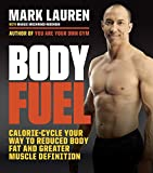 img - for Body Fuel: Calorie-Cycle Your Way to Reduced Body Fat and Greater Muscle Definition book / textbook / text book