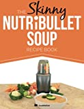 img - for The Skinny NUTRiBULLET Soup Recipe Book: Delicious, Quick & Easy, Single Serving Soups & Pasta Sauces For Your Nutribullet. All Under 100, 200, 300 & 400 Calories. book / textbook / text book