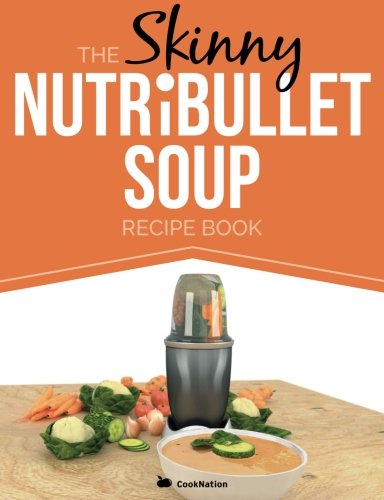 The Skinny NUTRiBULLET Soup Recipe Book: Delicious, Quick & Easy, Single Serving Soups & Pasta Sauces For Your Nutribullet.  All Under 100, 200, 300 & 400 Calories. (Bullet Recipe Book compare prices)