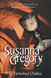 Susanna Gregory The Tarnished Chalice: 12 (The Chronicles of Matthew Bartholomew)