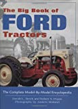 img - for The Big Book of Ford Tractors: The Complete Model-by-Model Encyclopedia...Plus Classic Toys, Brochures, and Collectibles book / textbook / text book