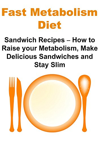 Fast Metabolism Diet:  Sandwich Recipes - How to Raise your Metabolism, Make Delicious Sandwiches and Stay Slim: (Fast Metabolism Diet, Weight Loss, Fast Metabolism Recipes) by Julie T. Robbins, Sami Rhond