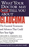 img - for What Your Doctor May Not Tell You About(TM) Glaucoma: The Essential Treatments and Advances That Could Save Your Sight book / textbook / text book