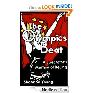 The Olympics Beat: A Spectator's Memoir of Beijing  by Shannon Young