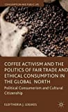 Coffee Activism and the Politics of Fair Trade and Ethical Consumption in the Global North: Political Consumerism and Cultural Citizenship (Consumption and Public Life)
