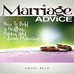 Marriage Advice: How to Build a Healthy, Happy and Strong Marriage   Emily Help