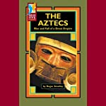 The Aztecs: Rise and Fall of a Great Empire | Roger Smalley