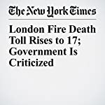 London Fire Death Toll Rises to 17; Government Is Criticized | Dan Bilefsky