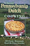 Classic Pennsylvania Dutch Cooking: 300 Classic Homemade Hand-Me-Down Favorites