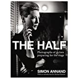 The Half: Photographs of Actors Preparing for the Stageby Simon Annand