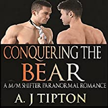 Conquering the Bear: An M/M Shifter Paranormal Romance Audiobook by AJ Tipton Narrated by Audrey Lusk