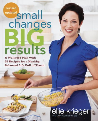 Small Changes, Big Results, Revised and Updated: A Wellness Plan with 65 Recipes for a Healthy, Balanced Life Full of Flavor by Ellie Krieger