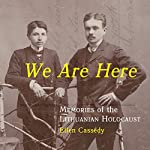 We Are Here: Memories of the Lithuanian Holocaust | Ellen Cassedy