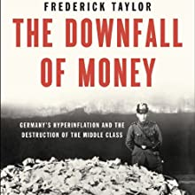 The Downfall of Money: Germany's Hyperinflation and the Destruction of the Middle Class (       UNABRIDGED) by Frederick Taylor Narrated by Mark Ashby