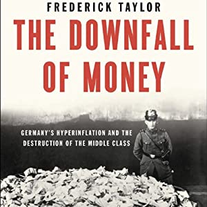 The Downfall of Money: Germany's Hyperinflation and the Destruction of the Middle Class | [Frederick Taylor]