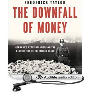 The Downfall of Money: Germany�s Hyperinflation and the Destruction of the Middle Class (Unabridged)