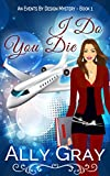 I Do, You Die (Events By Design Cozy Mystery Series Book 1)