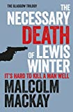 The Necessary Death of Lewis Winter (The Glasgow Trilogy)