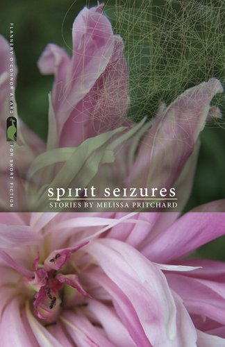 Spirit Seizures (Flannery O'Connor Award for Short Fiction), Melissa Pritchard