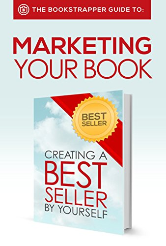 Tucker Max - The BookStrapper Guide to Marketing Your Book: Creating a Bestseller By Yourself (English Edition)