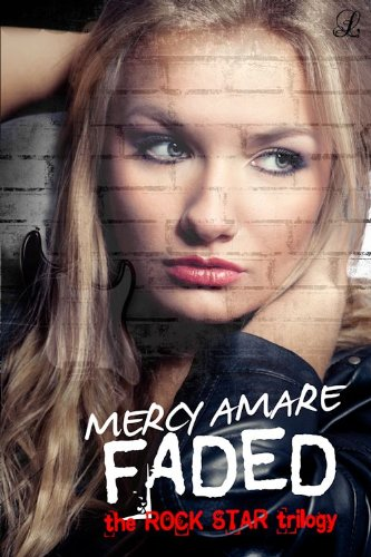 Faded (Rock Star Trilogy) by Mercy Amare