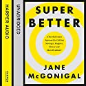 SuperBetter: How a gameful life can make you stronger, happier, braver and more resilient Audiobook by Jane McGonigal Narrated by Jane McGonigal