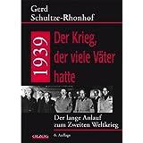 """1939 - Der Krieg, der viele V�ter hatte: Der lange Anlauf zum Zweiten Weltkriegvon """"Gerd Schultze-Rhonhof"""""""