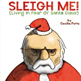 img - for Sleigh Me! (Living in Fear of Santa Claus) book / textbook / text book