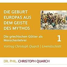 Die Geburt Europas aus dem Geiste des Mythos (Die griechischen Götter als Menschenlehrer 1) Rede von Christoph Quarch Gesprochen von: Christoph Quarch