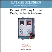 The Art of Writing Memoir: Finding the Past in the Present | [Natalie Goldberg]