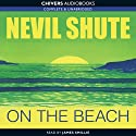 On the Beach (       UNABRIDGED) by Nevil Shute Narrated by James Smillie