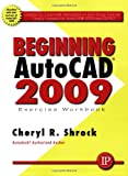 Beginning AutoCAD 2009: Exercise Workbook - 0831133597