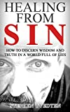 Healing from Sin: How to Discern Wisdom and Truth in a World Full of Lies